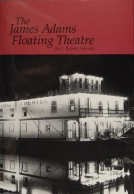 The James Adams Floating Theatre By Gillespie, C. Richard