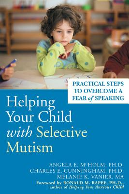Helping Your Child With Selective Mutism By Mcholm, Angela E., Ph.D./ Cunningham, Charles E., Ph.D./ Vanier, Melanie K.