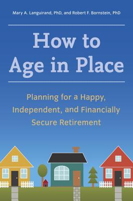 How to Age in Place By Languirand, Mary A./ Bornstein, Robert F.